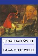 Jonathan Swift: Jonathan Swift - Gesammelte Werke