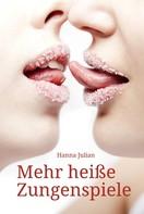 Hanna Julian: Mehr heiße Zungenspiele ★