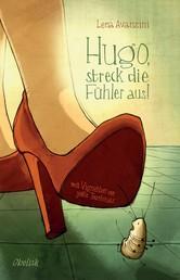 Hugo, streck die Fühler aus!