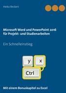 Heiko Reckert: Microsoft Word und PowerPoint 2016 für Projekt- und Studienarbeiten