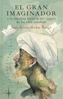 Juan Jacinto Muñoz Rengel: El gran imaginador o la fabulosa historia del viajero de los cien nombres