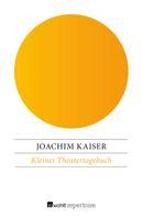 Joachim Kaiser: Kleines Theatertagebuch