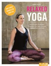 Relaxed Yoga - Das perfekte Einsteiger-Programm für mehr Energie, Gelassenheit und Kraft