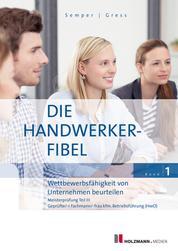 """E-Book """"Die Handwerker Fibel"""" - Band 1: Wettbewerbsfähigkeit von Unternehmen beurteilen. Zur Vorberereitung auf die Meisterprüfung Teil III"""
