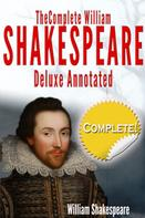William Shakespeare: The Complete Works of William Shakespeare Deluxe Annotated