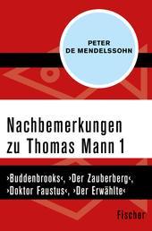 Nachbemerkungen zu Thomas Mann (1) - ›Buddenbrooks‹, ›Der Zauberberg‹, ›Doktor Faustus‹, ›Der Erwählte‹