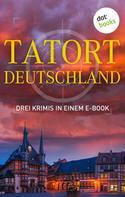 Eva Maaser: Tatort: Deutschland - Drei Krimis in einem E-Book