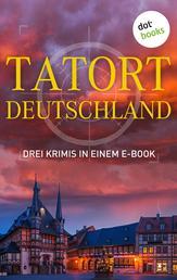 """Tatort: Deutschland - Drei Krimis in einem E-Book - """"Das Puppenkind"""" von Eva Maaser, """"Die Tote aus der Metzgergasse"""" von Günter Werner"""" und """"Das Neuburg-Rätsel"""" von Roman Breindl"""
