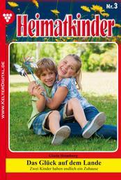 Heimatkinder 3 – Heimatroman - Das Glück auf dem Lande