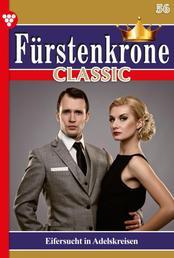 Fürstenkrone Classic 56 – Adelsroman - Eifersucht in Adelskreisen