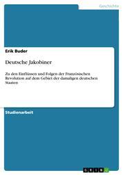 Deutsche Jakobiner - Zu den Einflüssen und Folgen der Französischen Revolution auf dem Gebiet der damaligen deutschen Staaten