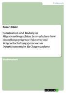 Robert Rädel: Sozialisation und Bildung in Migrationsbiographien. Lernverhalten- bzw. einstellungsprägende Faktoren und Vergesellschaftungsprozesse im Deutschunterricht für Zugewanderte