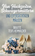 Brigitte Teufl-Heimhilcher: Von Hochzeiten, Schwiegermüttern und eifersüchtigen Mäusen ★★★★