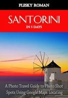 Roman Plesky: Santorini in 5 Days
