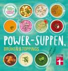 Dagmar von Cramm: Power-Suppen, Brühen & Toppings ★★★★