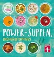 Power-Suppen, Brühen & Toppings - 100 Rezepte für leckere und leichte Suppen