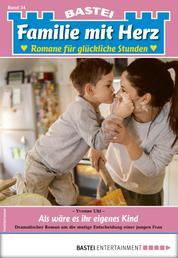 Familie mit Herz 34 - Familienroman - Als wäre es ihr eigenes Kind