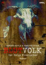 BLUTVOLK, Band 43: DER EWIGE WIDERSACHER - Die große Vampir-Saga von Adrian Doyle & Timothy Stahl