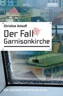 Christine Anlauff: Der Fall Garnisonkirche ★★★