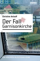 Der Fall Garnisonkirche - Ein Potsdam Krimi