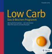 Low Carb - Das 8-Wochen-Programm - Wenig Kohlenhydrate - viel abnehmen