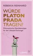 Rebekka Reinhard: Würde Platon Prada tragen? ★★★
