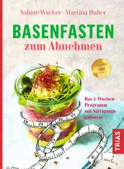 Basenfasten zum Abnehmen - Das 4-Wochen-Programm mit Sättigungsgarantie