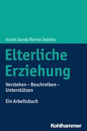Elterliche Erziehung - Verstehen - Beschreiben - Unterstützen Ein Arbeitsbuch