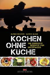 Kochen ohne Küche - 140 erprobte Rezepte für unterwegs