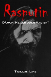 Rasputin - Dämon, Heiler oder Magier?