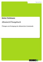Albanisch-Übungsbuch - Übungen zur Festigung der albanischen Grammatik