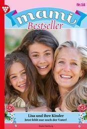 Mami Bestseller 58 – Familienroman - Lisa und ihre Kinder
