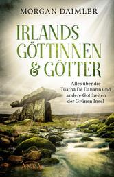 Irlands Göttinnen und Götter - Alles über die Túatha Dé Danann und andere Gottheiten der Grünen Insel