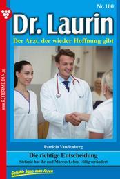 Dr. Laurin 180 – Arztroman - Die richtige Entscheidung