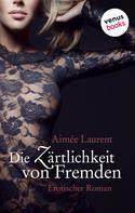 Aimee Laurent: Die Zärtlichkeit von Fremden ★★★★