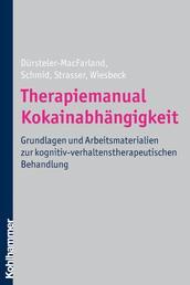Therapiemanual Kokainabhängigkeit - Grundlagen und Arbeitsmaterialien zur kognitiv-verhaltenstherapeutischen Behandlung
