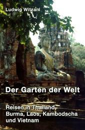 Der Garten der Welt - Reisen durch Thailand, Burma, Laos, Kambodscha und Vietnam