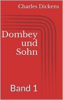 Charles Dickens: Dombey und Sohn - Band 1