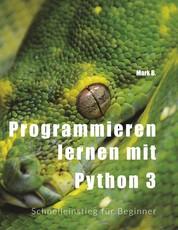 Programmieren lernen mit Python 3 - Schnelleinstieg für Beginner