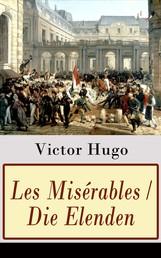 Les Misérables / Die Elenden - Alle 5 Bände (Klassiker der Weltliteratur: Die beliebteste Liebesgeschichte und ein fesselnder politisch-ethischer Roman)