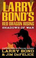 Larry Bond: Larry Bond's Red Dragon Rising: Shadows of War