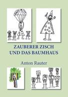 Anton Rauter: Zauberer Zisch und das Baumhaus