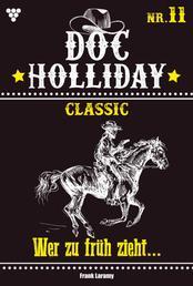 Doc Holliday Classic 11 – Western - Wer zu früh zieht...