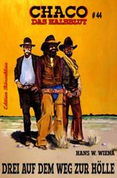 Chaco #44: Drei auf dem Weg zur Hölle - Cassiopeiapress Western