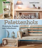 Möbel aus Palettenholz - 15 einfache Projekte zum Selberbauen