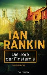 Die Tore der Finsternis - Inspector Rebus 13 - Kriminalroman