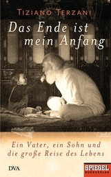 Das Ende ist mein Anfang - Ein Vater, ein Sohn und die große Reise des Lebens - Ein SPIEGEL-Buch