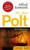 Alfred Komarek: Alt, aber Polt ★★★★