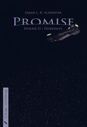 Promise - Episode 13: Feuertaufe