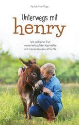 Unterwegs mit Henry - Wie der kleine Esel Henry mein Leben auf den Kopf stellte und meinen Glauben erfrischte.